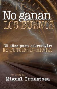 NO GANAN LOS BUENOS. 30 AÑOS PARA SOBREVIVIR - EL FUTURO ES AHORA